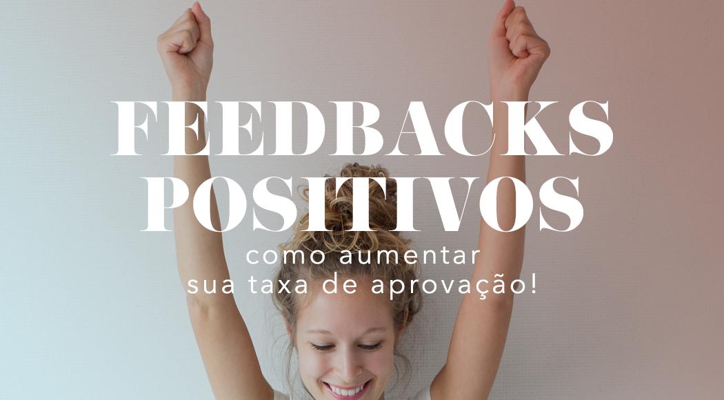 feedbacks positivos: como aumentar sua taxa de aprovação!